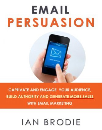 Email Persuasion: Captivate and Engage Your Audience...