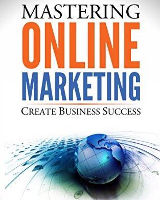 Mastering Online Marketing: Create Business Success